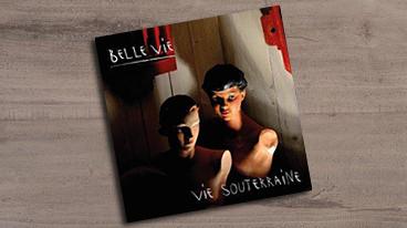 Belle Vie – Vie Souterraine
