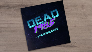 Dead In 1985 : Hyperfrequentiel